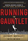 Book Cover Running the Gauntlet:  Essential Business Lessons to Lead, Drive Change, and Grow Profits