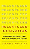 Book Cover Relentless Innovation: What Works, What Doesn't--And What That Means For Your Business