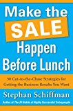 Book Cover Make the Sale Happen Before Lunch: 50 Cut-to-the-Chase Strategies for Getting the Business Results You Want (PAPERBACK)