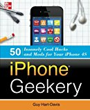 Book Cover iPhone Geekery: 50 Insanely Cool Hacks and Mods for Your iPhone 4S