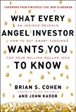 Book Cover What Every Angel Investor Wants You to Know: An Insider Reveals How to Get Smart Funding for Your Billion Dollar Idea (Business Books)