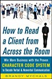 Book Cover How to Read a Client from Across the Room: Win More Business with the Proven Character Code System to Decode Verbal and Nonverbal Communication