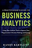 Book Cover A PRACTITIONER'S GUIDE TO BUSINESS ANALYTICS: Using Data Analysis Tools to Improve Your Organization's Decision Making and Strategy