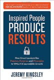 Book Cover Inspired People Produce Results: How Great Leaders Use Passion, Purpose and Principles to Unlock Incredible Growth (Business Books)
