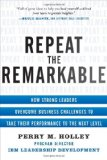 Book Cover Repeat the Remarkable: How Strong Leaders Overcome Business Challenges to Take Their Performance to the Next Level