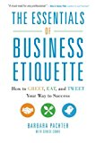 Book Cover The Essentials of Business Etiquette: How to Greet, Eat, and Tweet Your Way to Success