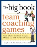 Book Cover The Big Book of Team Coaching Games: Quick, Effective Activities to Energize, Motivate, and Guide Your Team to Success (Big Book of Business Games Series)