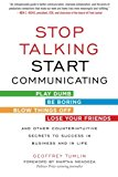 Book Cover Stop Talking, Start Communicating: Counterintuitive Secrets to Success in Business and in Life, with a foreword by Martha Mendoza (Business Books)