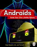 Book Cover Androids: Build Your Own Lifelike Robots