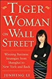 Book Cover Tiger Woman on Wall Street: Winning Business Strategies from Shanghai to New York and Back