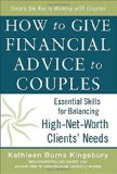 Book Cover How to Give Financial Advice to Couples: Essential Skills for Balancing High-Net-Worth Clients' Needs (Business Books)