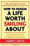Book Cover How to Design a Life Worth Smiling About: Developing Success in Business and in Life