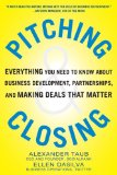 Book Cover Pitching and Closing: Everything You Need to Know About Business Development, Partnerships, and Making Deals that Matter (Business Books)