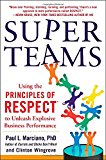 Book Cover SuperTeams: Using the Principles of RESPECTTM to Unleash Explosive Business Performance