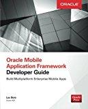 Book Cover Oracle Mobile Application Framework Developer Guide: Build Multiplatform Enterprise Mobile Apps