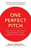 Book Cover One Perfect Pitch: How to Sell Your Idea, Your Product, Your Business--or Yourself
