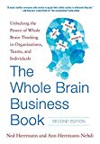 Book Cover The Whole Brain Business Book, Second Edition: Unlocking the Power of Whole Brain Thinking in Organizations, Teams, and Individuals