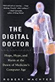 Book Cover The Digital Doctor: Hope, Hype, and Harm at the Dawn of Medicine's Computer Age (Business Books)