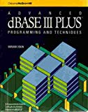 Book Cover Advanced dBASE III Plus: Programming and Techniques