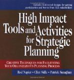 Book Cover High Impact Tools and Activities for Strategic Planning: Creative Techniques for Facilitating Your Organization's Planning Process
