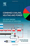 Book Cover Combined Cooling, Heating and Power: Decision-Making, Design and Optimization