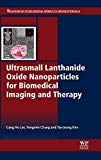 Book Cover Ultrasmall Lanthanide Oxide Nanoparticles for Biomedical Imaging and Therapy (Woodhead Publishing Series in Biomaterial)