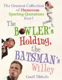 Book Cover The Bowler's Holding, the Batsman's Willey: The Greatest Collection of Humorous Sporting Quotations Ever!