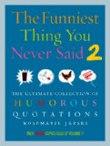 Book Cover The Funniest Thing You Never Said 2: The Ultimate Collection of Humorous Quotations