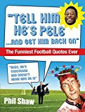 Book Cover Tell Him He's Pele: The Greatest Collection of Humorous Football Quotations Ever!