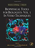 Book Cover Biophysical Tools for Biologists, Volume One, Volume 84: In Vitro Techniques (Methods in Cell Biology)