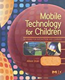 Book Cover Mobile Technology for Children: Designing for Interaction and Learning (Morgan Kaufmann Series in Interactive Technologies)