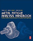 Book Cover Metal Fatigue Analysis Handbook: Practical problem-solving techniques for computer-aided engineering