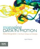 Book Cover Managing Data in Motion: Data Integration Best Practice Techniques and Technologies (The Morgan Kaufmann Series on Business Intelligence)