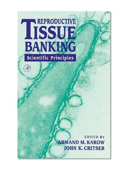 Book Cover Reproductive Tissue Banking: Scientific Principles