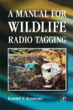 Book Cover A Manual for Wildlife Radio Tagging, Second Edition (Biological Techniques)