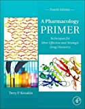 Book Cover A Pharmacology Primer, Fourth Edition: Techniques for More Effective and Strategic Drug Discovery