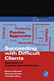 Book Cover Succeeding with Difficult Clients: Applications of Cognitive Appraisal Therapy (Practical Resources for the Mental Health Professional)