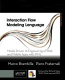 Book Cover Interaction Flow Modeling Language: Model-Driven UI Engineering of Web and Mobile Apps with IFML (The MK/OMG Press)