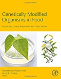 Book Cover Genetically Modified Organisms in Food: Production, Safety, Regulation and Public Health