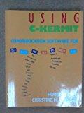 Book Cover Using C-Kermit: Communications Software for Unix, Vms, OS/2, Aos/Vs, OS/9, Amiga, Atari-St
