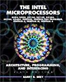 Book Cover The Intel Microprocessors 8086/8088, 80186/80188, 80286, 80386, 80486, Pentium, and Pentium Pro Processor Architecture, Programming, and Inter- facing