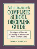 Book Cover Administrator's Complete School Discipline Guide: Techniques & Materials for Creating an Environment Where Kids Can Learn