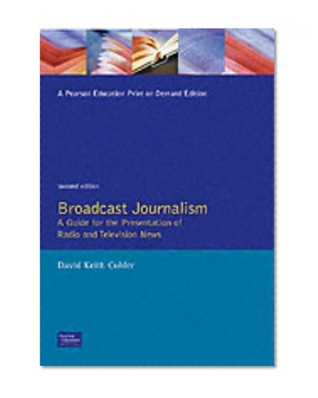 Book Cover Broadcast Journalism: A Guide for the Presentation of Radio and Television News (2nd Edition)