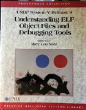 Book Cover Unix System V: Understanding Elf Object Files and Debugging Tools (Programmer Collection)