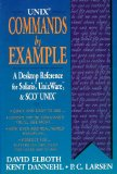 Book Cover Unix Commands by Example: A Desktop Reference for Unixware, Solairs and Sco Unixware, Solaris and Sco Unix