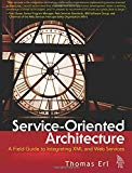Book Cover Service-Oriented Architecture: A Field Guide to Integrating XML and Web Services (The Prentice Hall Service-Oriented Computing Series from Thomas Erl)