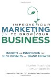 Book Cover Improve Your Marketing to Grow Your Business: Insights and Innovation That Drive Business and Brand Growth  (paperback)