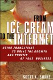 Book Cover From Ice Cream to the Internet: Using Franchising to Drive the Growth and Profits of Your Business