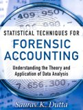 Book Cover Statistical Techniques for Forensic Accounting: Understanding the Theory and Application of Data Analysis