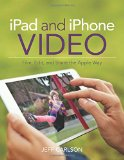 Book Cover iPad and iPhone Video: Film, Edit, and Share the Apple Way